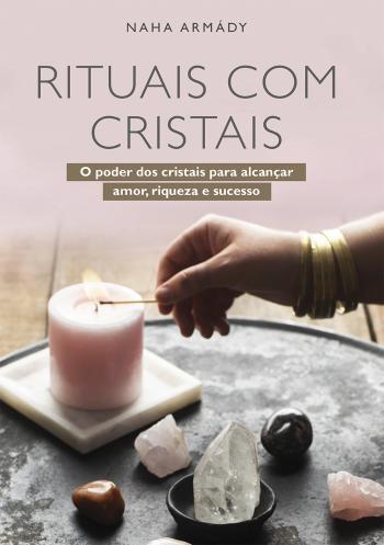'Rituais com Cristais', um guia para os amantes do esoterismo